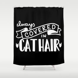 Covered in Cat Hair (Inverted) Shower Curtain