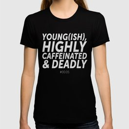 Young(ish), highly caffeinated and deadly T-shirt
