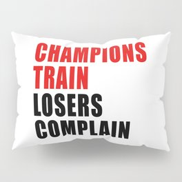 Champions Train Losers Complain Pillow Sham