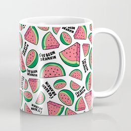I've been drankin... Watermelon Coffee Mug