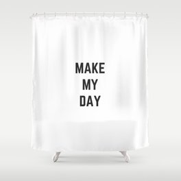 make my day Shower Curtain