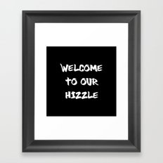 Welcome to Our Hizzle Framed Art Print
