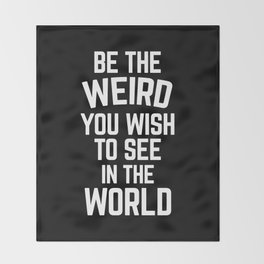 Be The Weird Funny Quote Throw Blanket