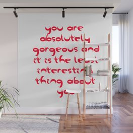 You Are Absolutely Gorgeous And It Is The Least Interesting Thing About You Wall Mural