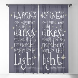 HAPPINESS CAN BE FOUND EVEN IN THE DARKEST OF TIMES - HP3 DUMBLEDORE QUOTE Sheer Curtain