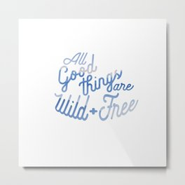 All Good things are wild and free (clouds) Metal Print