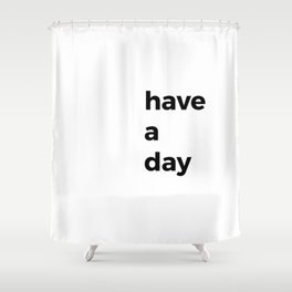 Have a day Shower Curtain