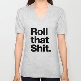 Roll that Shit - light version Unisex V-Neck