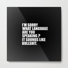 I'M sorry what are you speaking funny quote Metal Print