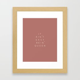 It Ain't Easy Bein' Queen - dusty rose and ivory colour Framed Art Print