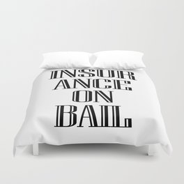 INSURANCE ON BAIL 2 Duvet Cover