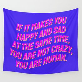 If It Makes You Happy and Sad at the Same Time, You Are Not Crazy You Are Human. Wall Tapestry