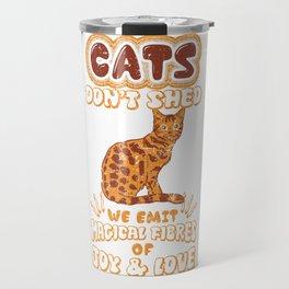 Cats Don't Shed Emit Magical Fibers of Joy & Love Travel Mug
