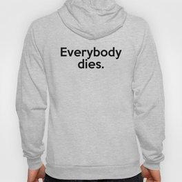 Everybody dies. Hoody