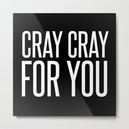 cray cray for you Metal Print