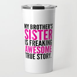 My Brother's Sister is Freaking Awesome True Story Travel Mug