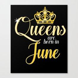 Queens are Born in June Women Girl Birthday Celebration Canvas Print