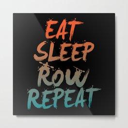 Eat Sleep Row Repeat Rowing Rowers Metal Print