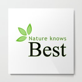 Nature knows best- Mother earth day Metal Print