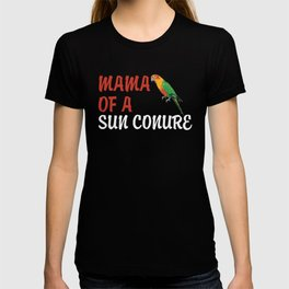 Sun Conures Mama Of A Sun Conure T-shirt