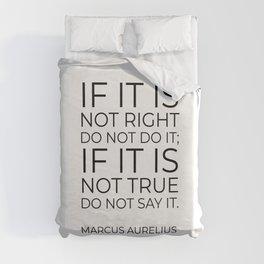 If it is not right do not do it; if it is not true do not say it - Marcus Aurelius  stoic quote Duvet Cover