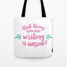That Thing You Are Writing is Awesome Tote Bag