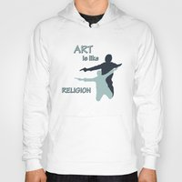 religion Hoodies featuring Art is like Religion by Arts and Herbs