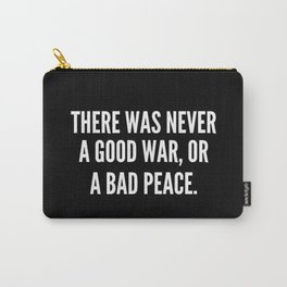 There was never a good war or a bad peace Carry-All Pouch