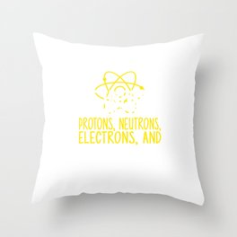 The Universe Is Made Up Of Protons, Neutrons, Electrons, and Morons Throw Pillow