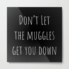 Don't Let the Muggles Get You Down (Black) Metal Print