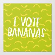 I Vote Bananas Canvas Print