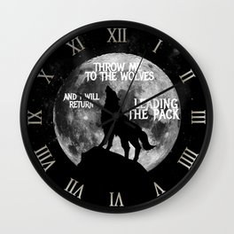 Throw me to the Wolves and i will return Leading the Pack Wall Clock