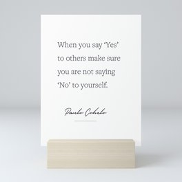 When you say 'Yes'  to others make sure  you are not saying  'No' to yourself. Paulo Cohelo 2 Mini Art Print