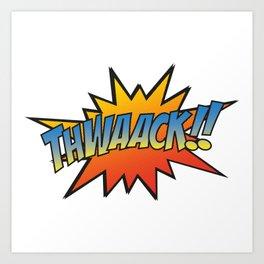Thwaack!! Art Print