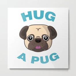 Hug a Pug - Dog Lovers Tee Metal Print