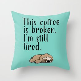 THIS COFFEE IS BROKEN. I'M STILL TIRED. Throw Pillow