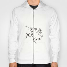 Its OK... We're All Mad Here... Hoody