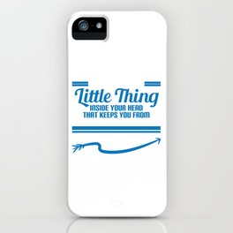 You Know That Little Thing Inside Your Head That Keeps You From Saying Things You Shouldn't T-shirt iPhone Case