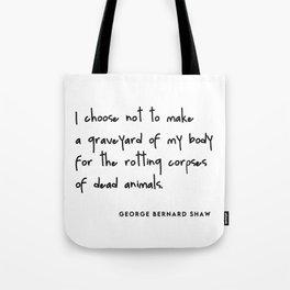 I choose not to make a graveyard of my body (Go Vegan) Tote Bag