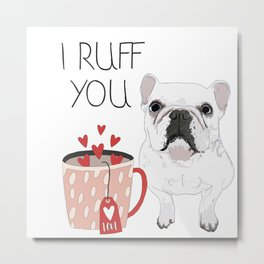 I Ruff You French Bulldog Metal Print