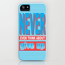 Never Even Think About Give Up, Typography poster iPhone Case