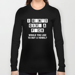 I Don't Give A Fuck Would You Like To Buy A Vowel? Long Sleeve T-shirt