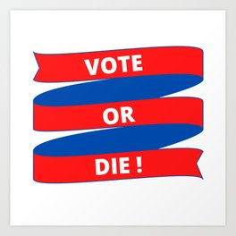 Vote or Die Art Print