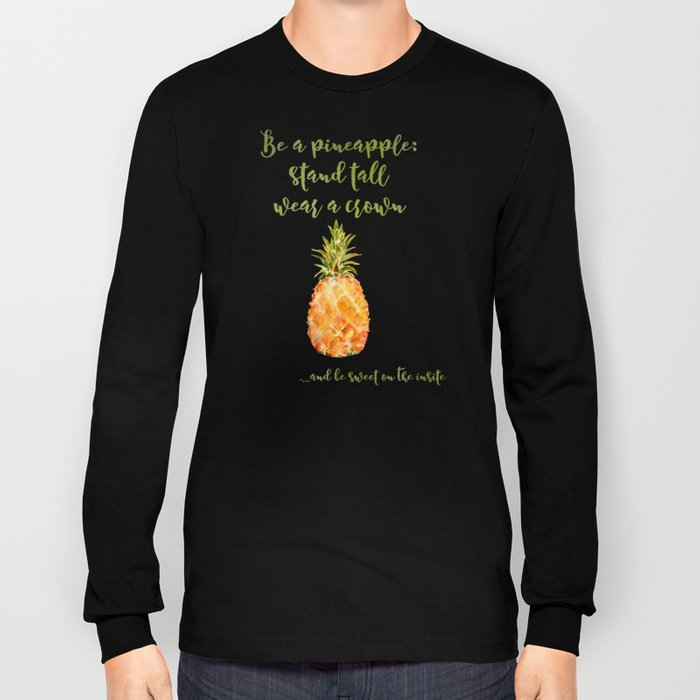 Be a pineapple- stand tall, wear a crown and be sweet on the insite Long Sleeve T-shirt