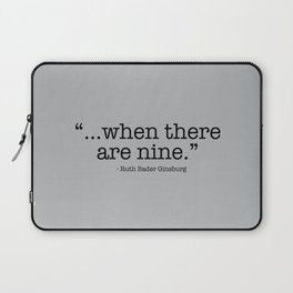 Ruth Bader Ginsburg When There Are Nine Laptop Sleeve
