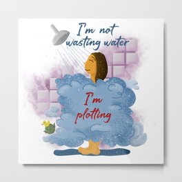 I'm Not Wasting Water Metal Print