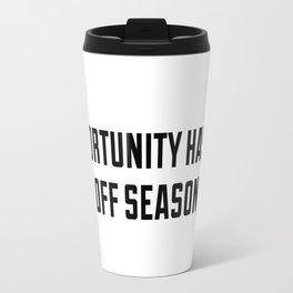 Opportunity has no off season Travel Mug