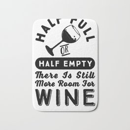 HALF FULL OR HALF EMPTY THERE IS STILL MORE ROOM FOR WINE T-SHIRT Bath Mat