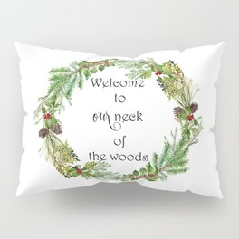 Welcome To Our Neck Of The Woods Pillow Sham