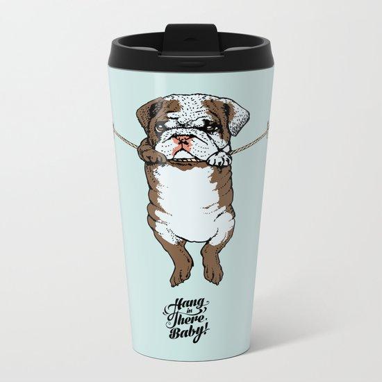 Hang in There Baby English Bulldog Metal Travel Mug